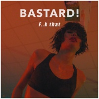 BASTARD - F..k That